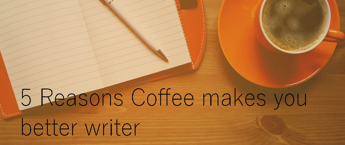 5 Reasons Coffee makes you better writer