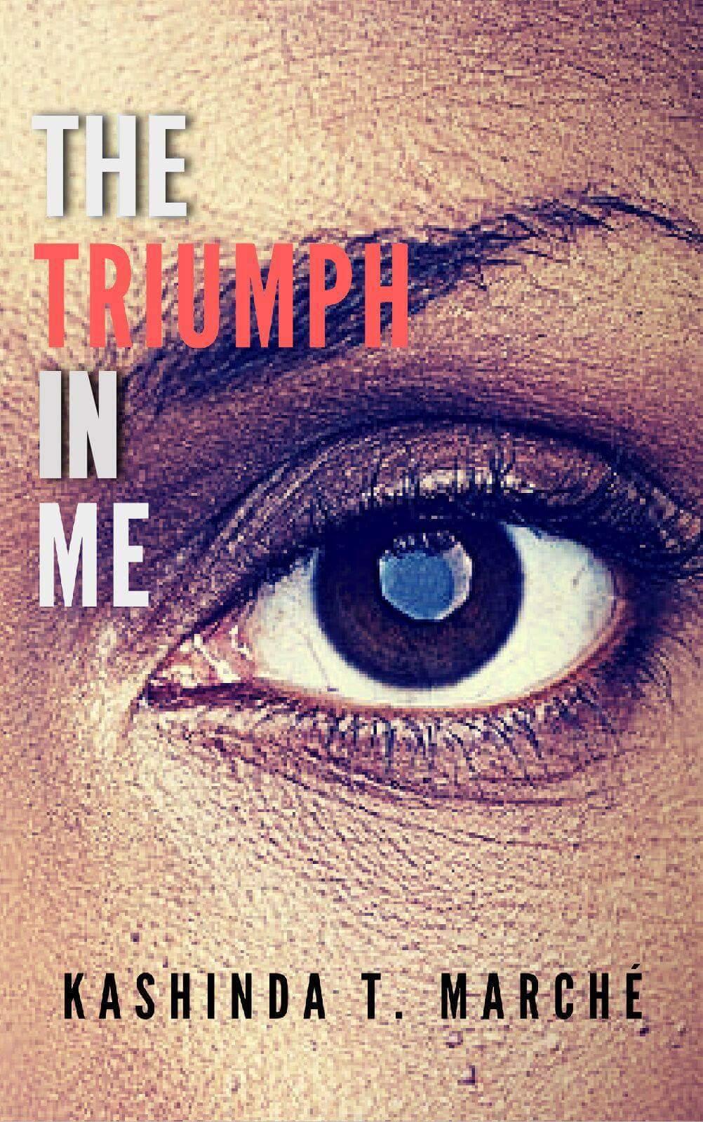 The Triumph in Me by Kashinda T Marche