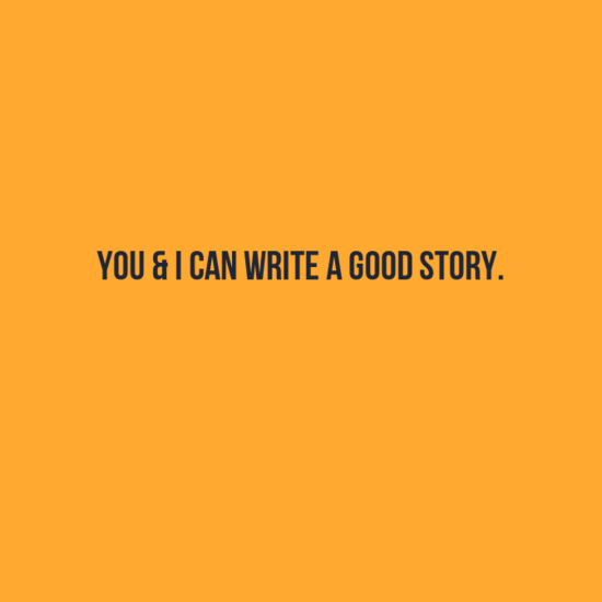 Facebook Status For Book Lovers : You & I can write a good story.